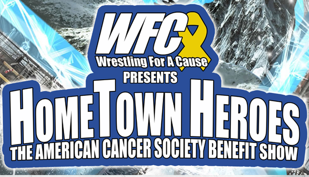 Wrestling for a Cause Presents: HomeTown Heroes!